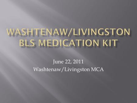 June 22, 2011 Washtenaw/Livingston MCA.  Albuterol – 3 unit doses  Aspirin – 4 baby chewable tabs  Hand held nebulizer  Use replacement form.