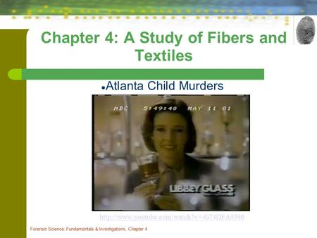 Chapter 4: A Study of Fibers and Textiles ● Atlanta Child Murders Forensic Science: Fundamentals & Investigations, Chapter 4
