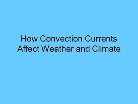 How Convection Currents Affect Weather and Climate.