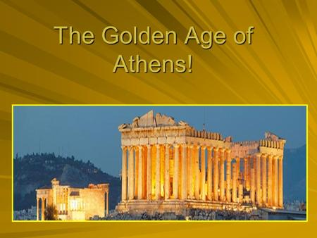 The Golden Age of Athens!. Taking a tour of Athens! Historians often refer to the Time period between 460 and 429 BCE as the Golden Age! What does this.