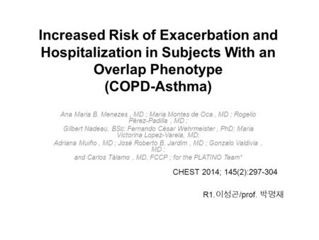 Increased Risk of Exacerbation and Hospitalization in Subjects With an Overlap Phenotype (COPD-Asthma) Ana Maria B. Menezes, MD ; Maria Montes de Oca,