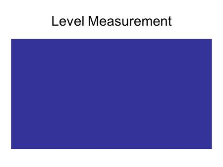 Level Measurement. Level is another common process variable that is measured in many industries. The method used will vary widely depending on the nature.