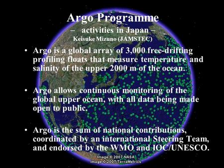Argo Programme – activities in Japan – Keisuke Mizuno (JAMSTEC) Argo is a global array of 3,000 free-drifting profiling floats that measure temperature.