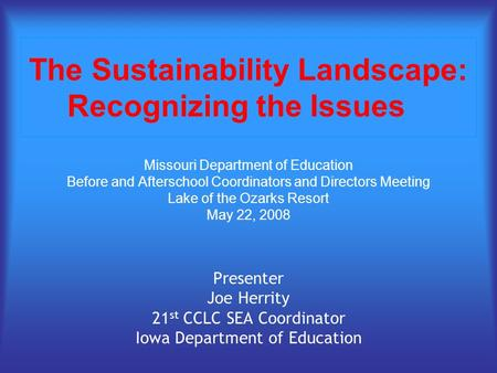 The Sustainability Landscape: Recognizing the Issues Missouri Department of Education Before and Afterschool Coordinators and Directors Meeting Lake of.