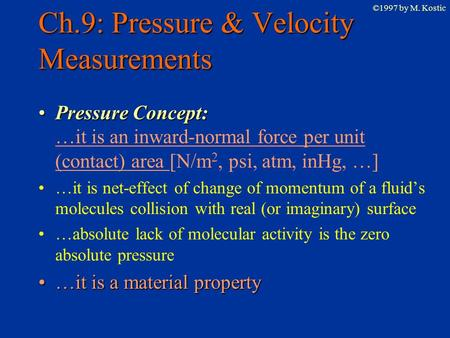 ©1997 by M. Kostic Ch.9: Pressure & Velocity Measurements Pressure Concept:Pressure Concept: …it is an inward-normal force per unit (contact) area [N/m.