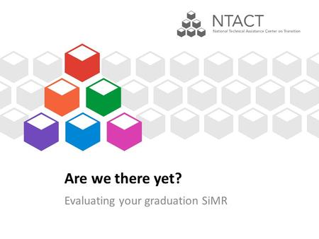 Are we there yet? Evaluating your graduation SiMR.