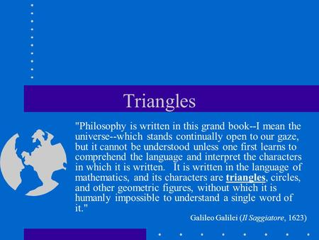 Triangles Philosophy is written in this grand book--I mean the universe--which stands continually open to our gaze, but it cannot be understood unless.
