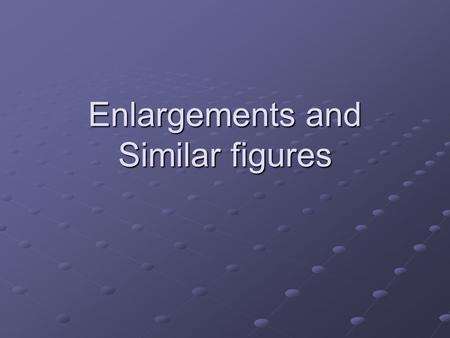 Enlargements and Similar figures. Enlargement When a shape is enlarged by a scale factor: a)all sides must be multiplied by the scale factor. b)All angles.