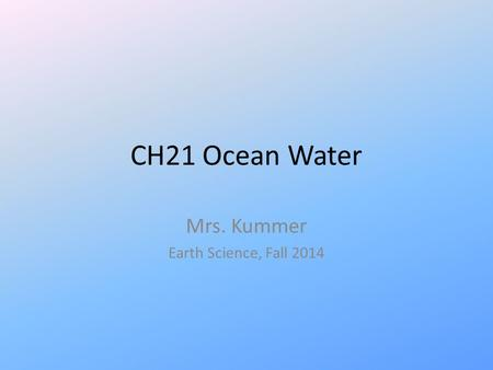 CH21 Ocean Water Mrs. Kummer Earth Science, Fall 2014.