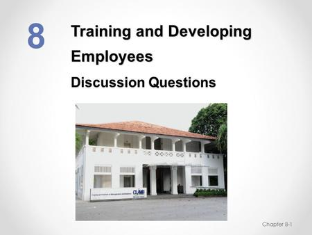 Training and Developing Employees Discussion Questions 8 Chapter 8-1.