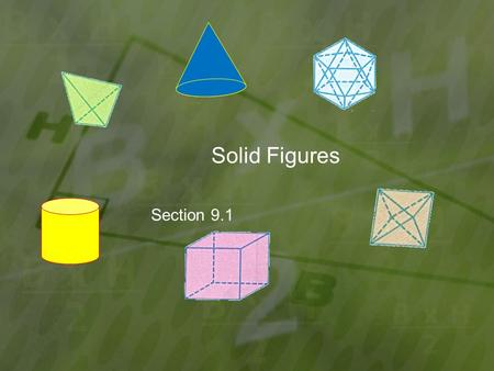 Solid Figures Section 9.1. Goal: Identify and name solid figures.