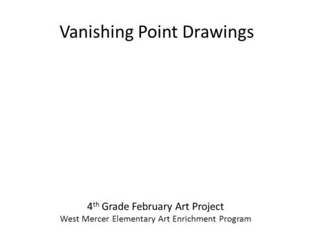 Vanishing Point Drawings 4 th Grade February Art Project West Mercer Elementary Art Enrichment Program.