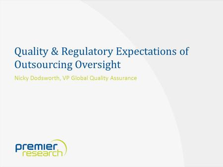 Quality & Regulatory Expectations of Outsourcing Oversight Nicky Dodsworth, VP Global Quality Assurance.