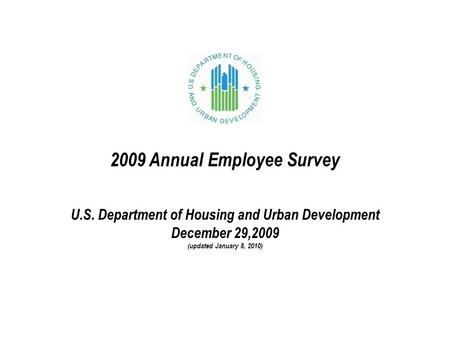 2009 Annual Employee Survey U.S. Department of Housing and Urban Development December 29,2009 (updated January 8, 2010)