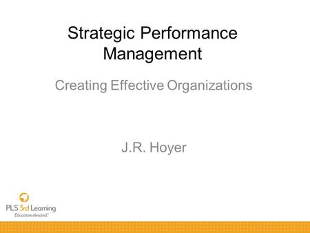 Strategic Performance Management Creating Effective Organizations J.R. Hoyer.
