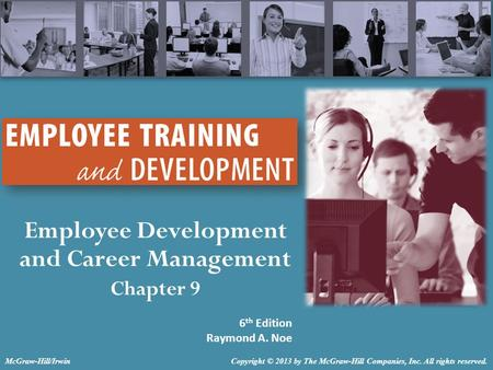Employee Development and Career Management Chapter 9 6 th Edition Raymond A. Noe Copyright © 2013 by The McGraw-Hill Companies, Inc. All rights reserved.McGraw-Hill/Irwin.