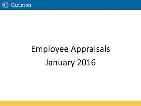 Employee Appraisals January 2016. Today's Agenda Purpose of the Appraisal Preparing for the Appraisal Writing the Appraisal Conducting the Appraisal Pitfalls.