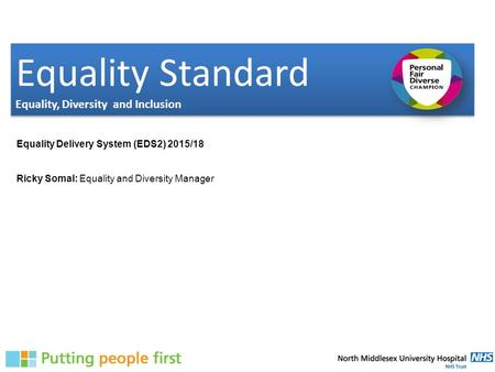 Equality Standard Equality, Diversity and Inclusion Equality Standard Equality, Diversity and Inclusion Equality Delivery System (EDS2) 2015/18 Ricky Somal: