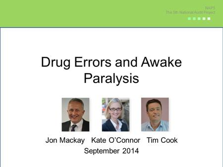 Drug Errors and Awake Paralysis Jon Mackay Kate O'Connor Tim Cook September 2014 NAP5 The 5th National Audit Project ■ ■ ■ ■ ■