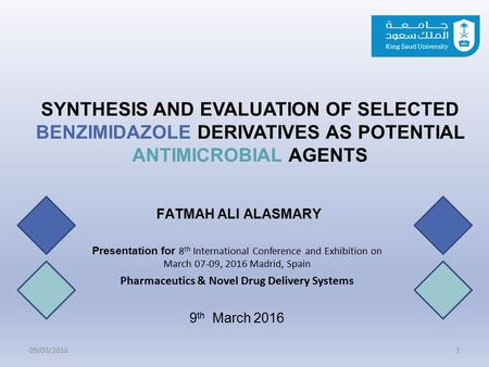 SYNTHESIS AND EVALUATION OF SELECTED BENZIMIDAZOLE DERIVATIVES AS POTENTIAL ANTIMICROBIAL AGENTS FATMAH ALI ALASMARY Presentation for 8 th International.