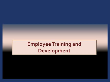 1 - 1 Employee Training and Development. 1 - 2 Introduction: Training for Competitive Advantage.