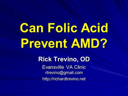 Can Folic Acid Prevent AMD? Rick Trevino, OD Evansville VA Clinic
