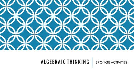 ALGEBRAIC THINKING SPONGE ACTIVITIES. TRUE OR FALSE. 8 + 4 = 5 + 7 5 = 4 + 1 6 × 0 = 6.