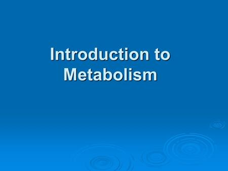Introduction to Metabolism. Nutrition Defined  Nutrition – the science of foods and the nutrients and other substances they contain and their actions.