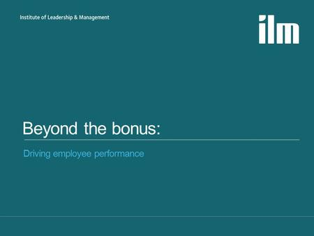 Beyond the bonus: Driving employee performance. Methodology »Aims: » Employee perceptions (jobs, training, performance & reward) » Manager v Employee.