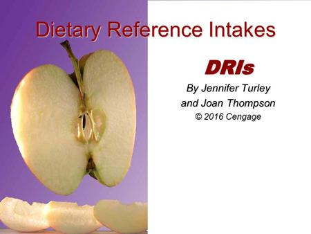 Dietary Reference Intakes. Presentation Overview Defining DRIs Looking at nutrients with DRIs Understanding how DRIs are used.