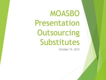 MOASBO Presentation Outsourcing Substitutes October 19. 2015.
