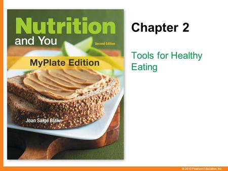 © 2012 Pearson Education, Inc. Chapter 2 Tools for Healthy Eating.