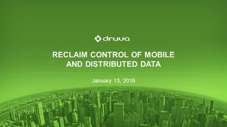 RECLAIM CONTROL OF MOBILE AND DISTRIBUTED DATA January 13, 2016.
