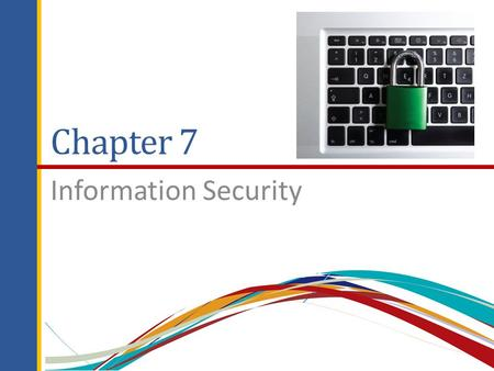 Chapter 7 Information Security. Chapter Outline 7.1 Introduction to Information Security 7.2 Unintentional Threats to Information Systems 7.3 Deliberate.