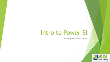 Intro to Power BI Azhagappan Arunachalam.  Senior Database Architect   PowerBICentral.com  (blog on getting started.