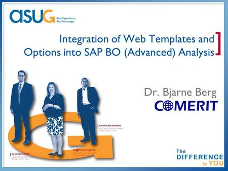 ] Integration of Web Templates and Options into SAP BO (Advanced) Analysis Dr. Bjarne Berg.