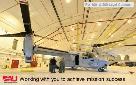 Need a photo (or collage?) or something that transitions to mission statement Think the V22 photos from the n:\ Working with you to achieve mission success.