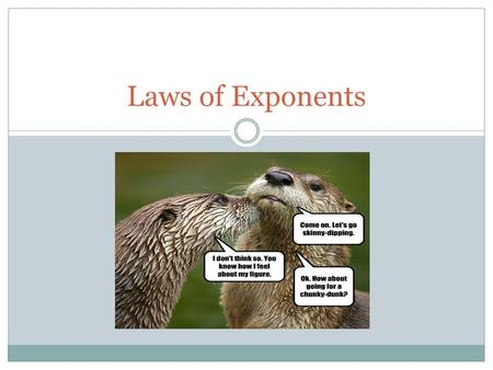 Laws of Exponents. Exponents The exponent of a number says how many times to use the number in a multiplication.