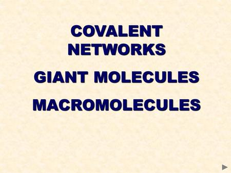 COVALENT NETWORKS GIANT MOLECULES MACROMOLECULES.