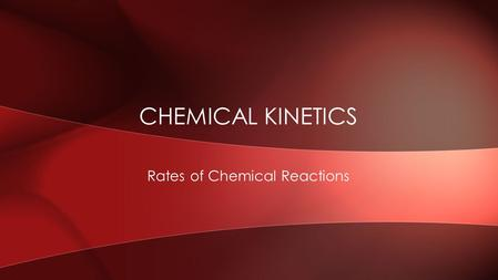 Rates of Chemical Reactions CHEMICAL KINETICS. The rate of a reaction is measured by looking at the change in concentration over time. RATES OF CHEMICAL.