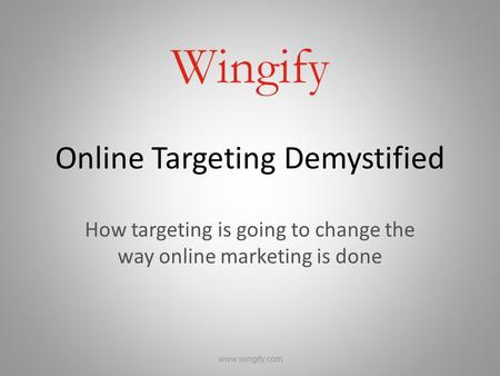 Online Targeting Demystified How targeting is going to change the way online marketing is done www.wingify.com.