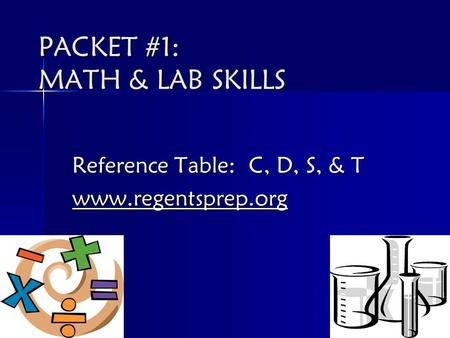 PACKET #1: MATH & LAB SKILLS Reference Table: C, D, S, & T www.regentsprep.org.