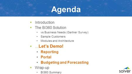 Agenda  Introduction  The BI360 Solution vs Business Needs (Gartner Survey) Sample Customers Modules and Architecture  … Let's Demo! Reporting Portal.
