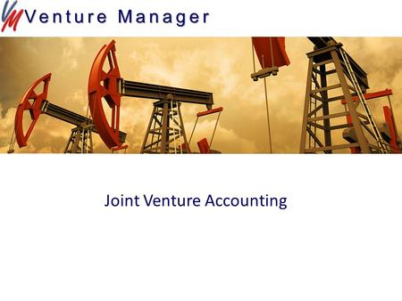 Joint Venture Accounting Venture Manager. Venture Manger Overview Copyright © 2014 Venture Management Systems LLC Dashboard Associates Interests AFE Cash.
