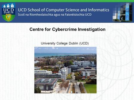 Centre for Cybercrime Investigation University College Dublin (UCD)