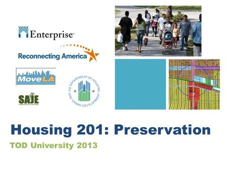 TOD University 2013 Housing 201: Preservation. Brainstorm: How do we lose affordable apartments? Rent raised Slumlords run building into the ground Fixed.