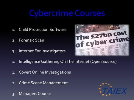 Cybercrime Courses 1.Child Protection Software 2.Forensic Scan 3.Internet For Investigators 1.Intelligence Gathering On The Internet (Open Source) 1.Covert.