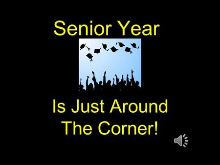 Senior Year Is Just Around The Corner! What Classes Should I Take????? Graduation Requirements Plans After High School Interest Areas to Explore Challenge.