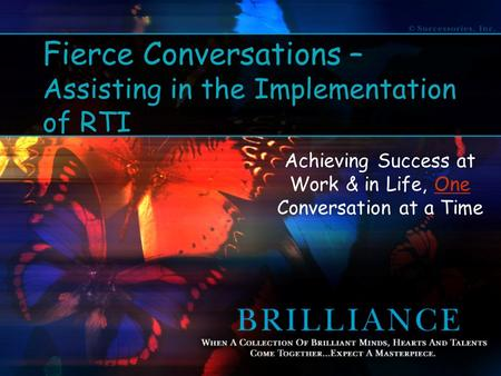Fierce Conversations – Assisting in the Implementation of RTI Achieving Success at Work & in Life, One Conversation at a Time.