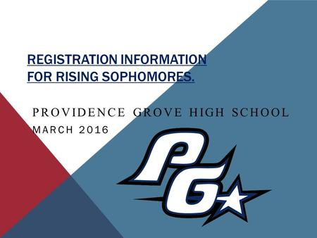 REGISTRATION INFORMATION FOR RISING SOPHOMORES. PROVIDENCE GROVE HIGH SCHOOL MARCH 2016.